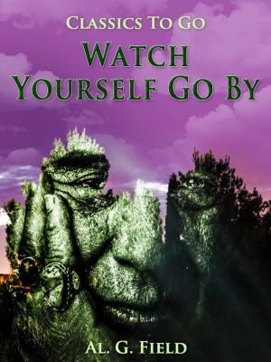 Watch Yourself Go By, Al. G. Field