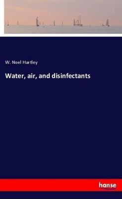 Water, air, and disinfectants, W. Noel Hartley