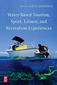 Water-Based Tourism, Sport, Leisure, and Recreation Experiences, Gayle Jennings