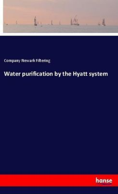 Water purification by the Hyatt system, Company Newark Filtering