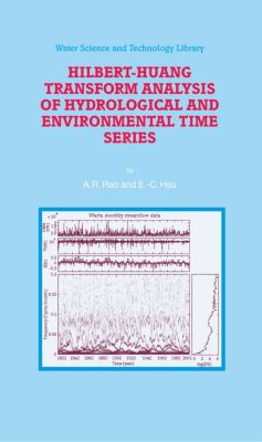 Water Science and Technology Library: Hilbert-Huang Transform Analysis of Hydrological and Environmental Time Series, A.R. Rao, E.-C. Hsu