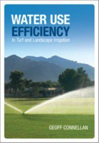 Water Use Efficiency for Irrigated Turf and Landscape, Geoff Connellan