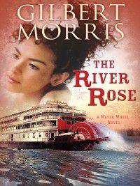 Water Wheel: River Rose, Gilbert Morris