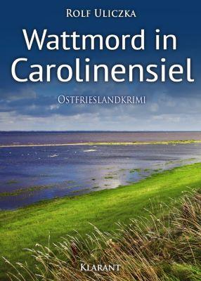 Wattmord in Carolinensiel. Ostfrieslandkrimi, Rolf Uliczka
