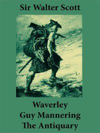Waverley, Guy Mannering, and the Antiquary, Walter Sir Scott