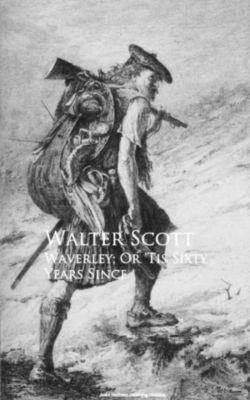 Waverley; Or 'Tis Sixty Years Since, Walter Scott