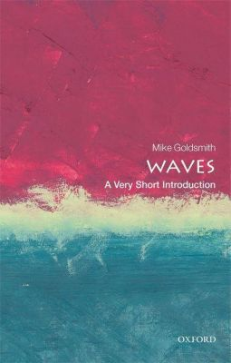 Waves: A Very Short Introduction, Mike Goldsmith