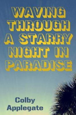 Waving Through a Starry Night in Paradise, Colby Applegate