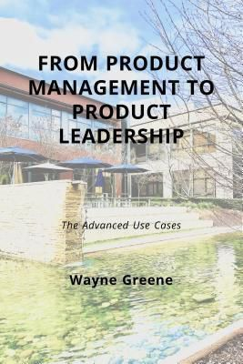 Wayne Greene: From Product Management To Product Leadership, Wayne Greene
