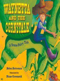 Waynetta and the Cornstalk, Diane Greenseid, Helen Ketteman