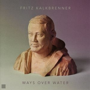 Ways Over Water, Fritz Kalkbrenner