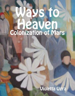 Ways to Heaven - Colonization of Mars I, Violetta Ugra