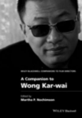 WBCF - Wiley-Blackwell Companions to Film Directors: A Companion to Wong Kar-wai