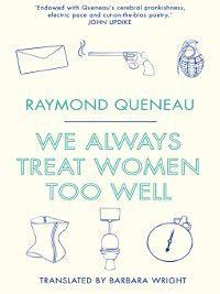 We Always Treat Women Too Well, Raymond Queneau