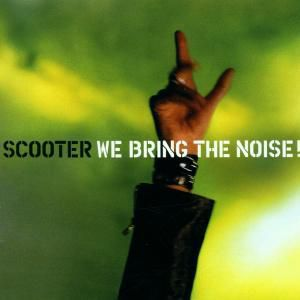 We Bring The Noise, Scooter