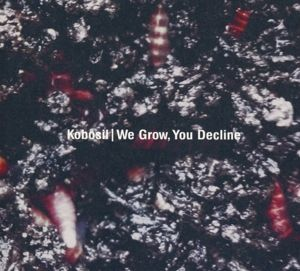 We Grow,You Decline, Kobosil