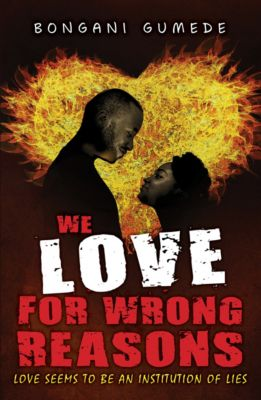 """""""We Love For The Wrong Reasons"""" Love Seems To Be An Institution Of Lies!, Bongani Gumede"""