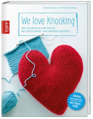We love Knooking, Heike Roland, Stefanie Thomas