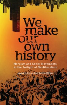 We Make Our Own History, Alf Gunvald Nilsen, Laurence Cox