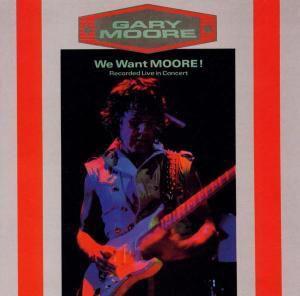 We Want Moore, Gary Moore
