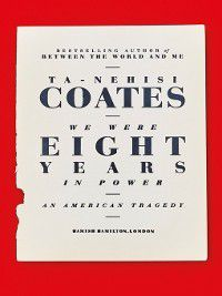 We Were Eight Years in Power, Ta-Nehisi Coates