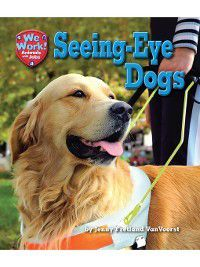 We Work! Animals with Jobs: Seeing-Eye Dogs, Jenny Fretland VanVoorst