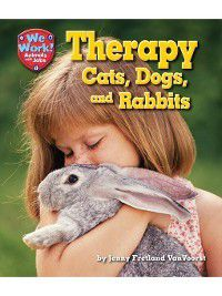 We Work! Animals with Jobs: Therapy Cats, Dogs, and Rabbits, Jenny Fretland VanVoorst