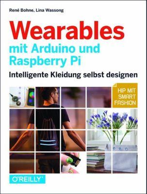 Wearables mit Arduino und Raspberry Pi, René Bohne, Lina Wassong