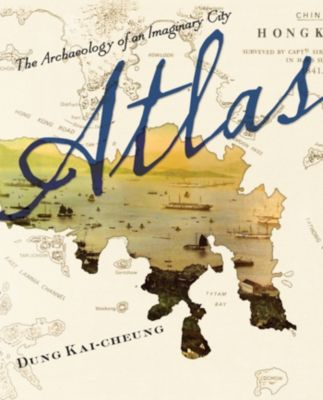 Weatherhead Books on Asia: Atlas, Kai-cheung Dung