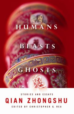 Weatherhead Books on Asia: Humans, Beasts, and Ghosts, Zhongshu Qian