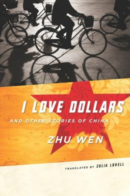 Weatherhead Books on Asia: I Love Dollars and Other Stories of China, Wen Zhu