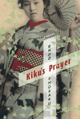 Weatherhead Books on Asia: Kiku's Prayer, Shūsaku Endō