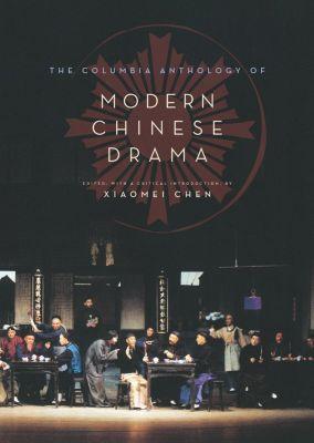 Weatherhead Books on Asia: The Columbia Anthology of Modern Chinese Drama