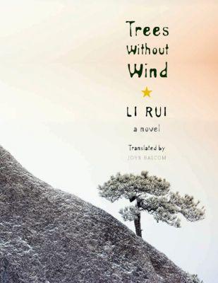 Weatherhead Books on Asia: Trees Without Wind, Rui Li