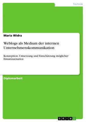 Weblogs als Medium der internen Unternehmenskommunikation, Maria Widra