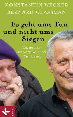 Wecker, K: Es geht ums Tun und nicht ums Siegen, Konstantin Wecker, Bernard Glassman