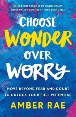 Wednesday Books: Choose Wonder Over Worry, Amber Rae