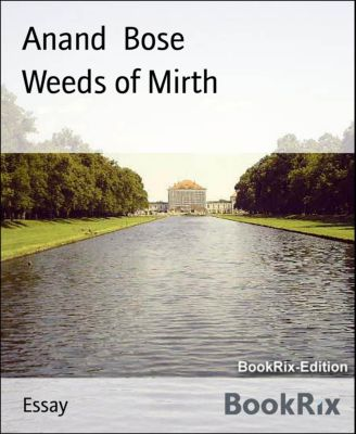 Weeds of Mirth, Anand Bose