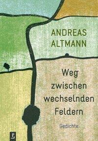 Weg zwischen wechselnden Feldern, Andreas Altmann