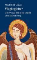 Wegbegleiter - Unterwegs mit den Engeln von Marienberg, Mechthild Clauss