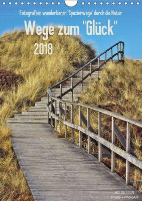 Wege zum Glück (Wandkalender 2018 DIN A4 hoch) Dieser erfolgreiche Kalender wurde dieses Jahr mit gleichen Bildern und, Angela Dölling