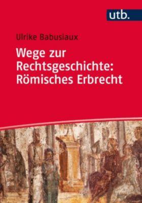 Wege zur Rechtsgeschichte: Römisches Erbrecht, Ulrike Babusiaux