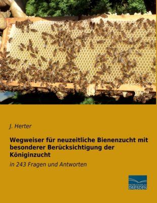 Wegweiser für neuzeitliche Bienenzucht mit besonderer Berücksichtigung der Königinzucht - J. Herter  