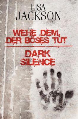 Wehe dem, der Böses tut / Dark Silence, Lisa Jackson
