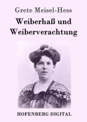 Weiberhass und Weiberverachtung, Grete Meisel-Hess