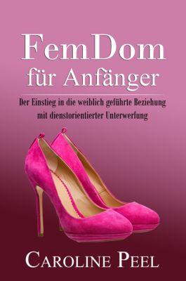 Weiblich geführte Beziehung - FLR: FemDom für Anfänger, Caroline Peel
