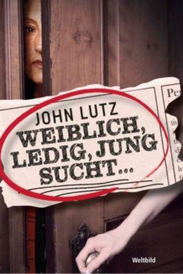 Weiblich, ledig, jung sucht ..., John Lutz