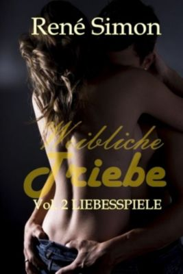 Weibliche Triebe Vol.2, René Simon