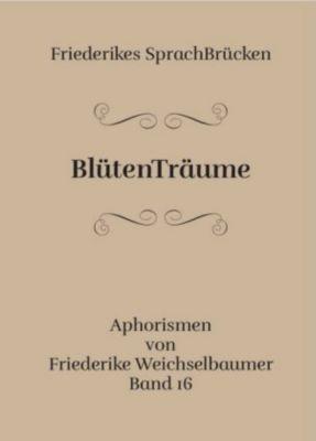 Weichselbaumer, F: BlütenTräume - Friederike Weichselbaumer |
