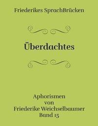 Weichselbaumer, F: Überdachtes - Friederike Weichselbaumer |